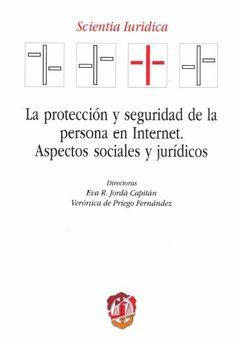 La protección y seguridad de la persona en internet : aspectos sociales y jurídicos / directoras, Eva R. Jordá Capitán, Verónica de Priego Fernández