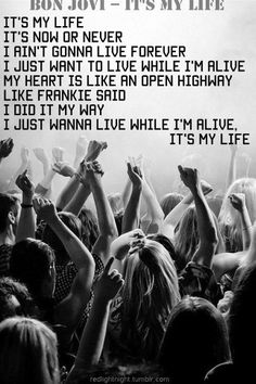 It's my life. Bon Jovi. Love this song!! It was always on loop in my room as a kid. Understand it a bit more now tho..