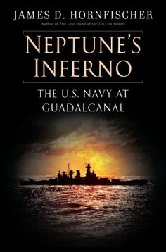 Neptune's Inferno by James D. Hornfischer. Draws on interviews with veterans and primary sources to present a narrative account of the pivotal World War II campaign, chronicling the three-month effort to gain control of Guadalcanal as a battle that taught the U.S. Navy and Marines new approaches to warfare.