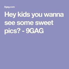 Hey kids you wanna see some sweet pics? - 9GAG