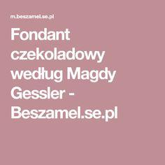 Fondant czekoladowy według Magdy Gessler - Beszamel.se.pl Fondant, Fondant Icing, Candy