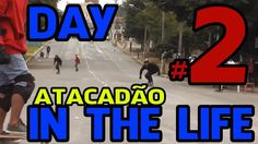 DAY IN THE LIFE 2 ATACADÃO - Ativo no Longboard