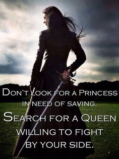 Don't look for a princess in need of saving. Look for a queen to fight by your side. Great Quotes, Quotes To Live By, Me Quotes, Inspirational Quotes, Motivational, Pisces Quotes, Wolf Quotes, Crush Quotes, Wisdom Quotes