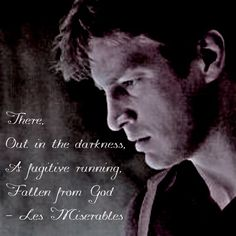 An crossbreed of Firefly and Les Mis. This quote is from the song Stars, sung by the character Javert. This song is about his search for Jean Valjean. I feel that both the name and context of this song apply to Joss Whendon's character: Captain Malcolm  Reynolds.