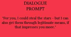 """dialogue prompt """"....if you like."""" """"Sweet! We're going on a star stealing quest!"""" """"No! Legitimately."""" """"We're going on a star buying quest!"""""""