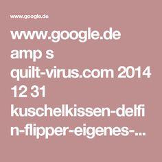 www.google.de amp s quilt-virus.com 2014 12 31 kuschelkissen-delfin-flipper-eigenes-schnittmuster amp