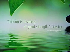 "#quote #LaoTsu ""Silence is a source of great strengh."""
