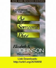 As Someone Dies A Handbook for the Living (9781561702213) Elizabeth Johnson , ISBN-10: 1561702218  , ISBN-13: 978-1561702213 ,  , tutorials , pdf , ebook , torrent , downloads , rapidshare , filesonic , hotfile , megaupload , fileserve