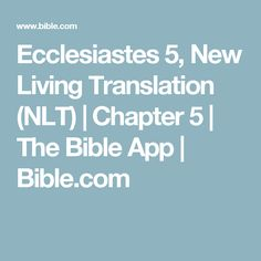 Ecclesiastes 5, New Living Translation (NLT) | Chapter 5 | The Bible App | Bible.com