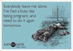 Hasn't really happened yet but I'm sure a day will come when I feel like this. Half way and it's been so easy, so blessed!