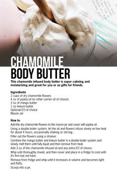 What You'll Need: 2 Cups of Dry Chamomile Flowers 4 oz of Jojoba Oil (or other carrier oil of choice) Mason Jar 2 oz of Mango Butter 1 oz Kokum butter Homemade Body Butter, Homemade Soap Recipes, Whipped Body Butter, Homemade Skin Care, Homemade Beauty Products, Diy Skin Care, Diy Savon, Kokum Butter, Diy Lotion
