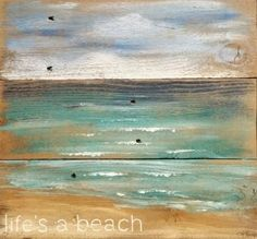 Beautiful ocean beach painting on rustic wood with the saying life's a beach. Featured here: http://www.completely-coastal.com/2016/02/coastal-ocean-beach-paintings-on-wood.html