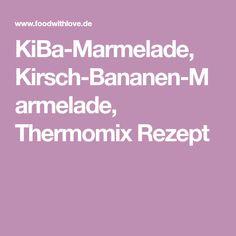 KiBa-Marmelade, Kirsch-Bananen-Marmelade, Thermomix Rezept