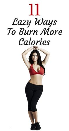 11 simple and lazy ways to help you burn more calories.