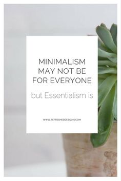 minimalism may not be for everyone but Essentialism is