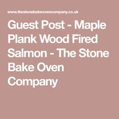 Guest Post - Maple Plank Wood Fired Salmon - The Stone Bake Oven Company