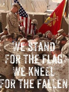 Kneel for the fallen to pray and respect their ultimate sacrifice. Stand to show allegiance and respect for the fact freedom isn't free. Military Quotes, Military Humor, Military Love, Military Letters, Military Service, Once A Marine, Marine Mom, Marine Corps, I Love America