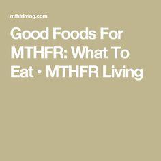Good Foods For MTHFR: What To Eat • MTHFR Living