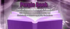 Purple Book: Lists of Licensed Biological Products with Reference Product Exclusivity and Biosimilarity or Interchangeability Evaluations