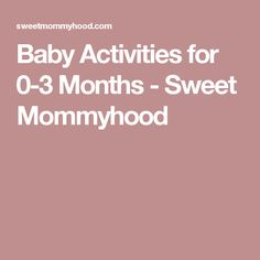 Baby Activities for 0-3 Months - Sweet Mommyhood