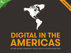 Social, Digital & Mobile in The Americas by We Are Social Singapore via slideshare