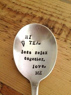 Hi tea, lets relax together, love me - Vintage Gift - Hand Stamped Spoon - 2012 Original forsuchatimedesigns Chocolate Cafe, Sunday Photos, Stamped Spoons, Hand Stamped, Tea Quotes, Life Quotes, Tea And Books, Cuppa Tea, Tea Time