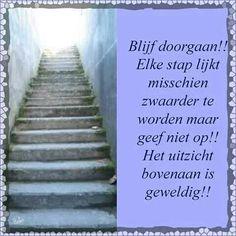 Blijf doorgaan Elke stap lijkt Misschien zwaarder te Worden maar geef niet op !!