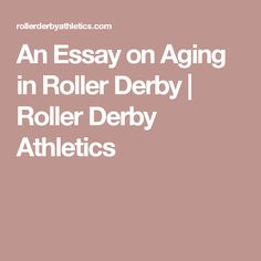 An Essay on Aging in Roller Derby | Roller Derby Athletics