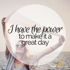 Empowering Affirmations//Leap to Success, Carlsbad, CA. I have the power to make it a great day.
