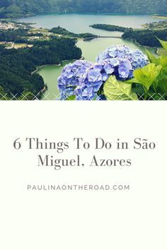 6 Things To Do in Sao Miguel, Azores. A paradise island in the Atlantic, Portugal