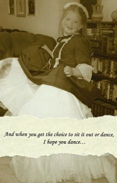 """My baby girl, Millie, went to Heaven in 2006,  at the age of 10.  I know she would say to me, """"Mama, I hope you dance."""""""