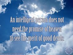 And if you are only doing good deeds in order to get into heaven, then you seriously need to get your priorities straight.   https://www.facebook.com/WFLAtheism