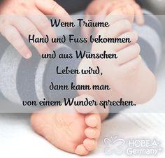 Babyspruch | Spruch zur Geburt | Baby | Quote |   Wenn Träume Hand und Fuss bekommen und aus Wünschen Leben wird, dann kann man von einem Wunder sprechen.