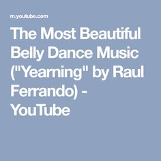 "The Most Beautiful Belly Dance Music (""Yearning"" by Raul Ferrando) - YouTube"