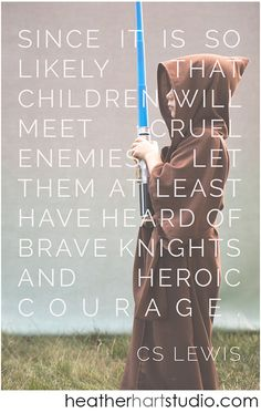 """Quote """"Since it is so likely that children will meet cruel enemies let them at least have heard of brave Knights and heroic courage"""" CS Lewis The Words, Cool Words, Great Quotes, Me Quotes, Inspirational Quotes, Famous Quotes, Author Quotes, Literary Quotes, Lotr Quotes"""