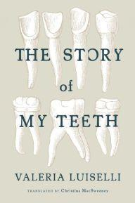 The Story of My Teeth by Valeria Luiselli, Paperback | Barnes & Noble