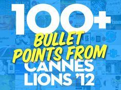 100+ Bullet Points from Cannes Lions 2012 - @jessedee by Jesse Desjardins - @jessedee, via Slideshare