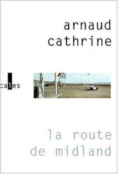 Arnaud Cathrine : La route de Midland - Ed. Verticales