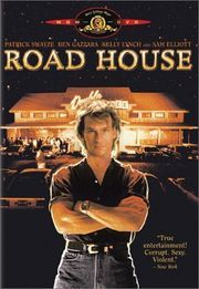 Road House Yeah baby!