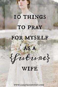 Caravan Sonnet: 10 Things to Pray for Myself As A (Future) Wife Godly Wife, Godly Marriage, Godly Relationship, Godly Woman, Marriage Advice, Love And Marriage, Marriage Goals, Preparing For Marriage, Marriage Prayer