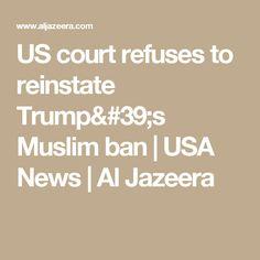 US court refuses to reinstate Trump's Muslim ban | USA News | Al Jazeera