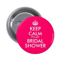 Hot Pink Keep Calm It's My Bridal Shower Pinback Button