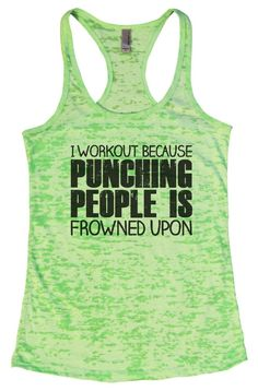 I WORKOUT BECAUSE PUNCHING PEOPLE IS FROWNED UPON Burnout Tank Top By Funny Threadz
