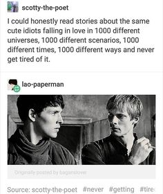 I could honestly read stories about the same cute idiots falling in love in 1000 different universes, 1000 different scenarios, 1000 different times, 1000 different ways, and never get tired of it. Merlin Show, Merlin Fandom, Merlin Merlin, Lancelot Merlin, Merlin Funny, Merlin Memes, Johnlock, Destiel, Angel Coulby