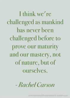 Rachel Carson quotation - Pity she says 'mankind' but otherwise... this: