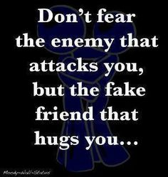 Don't fear the enemy that attacks you but the fake friend that hugs you | Anonymous ART of Revolution