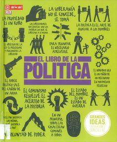 Enero 2016: EL LIBRO DE LA POLÍTICA. Grandes ideas, explicaciones sencillas es el lema de esta colección. Con un lenguaje claro, el libro ofrece explicaciones concisas y esquemas e ilustraciones que hacen sencillas las diferentes teorías políticas a lo largo de la historia. Búscalo en http://absys.asturias.es/cgi-abnet_Bast/abnetop?ACC=DOSEARCH&xsqf01=libro+politica+akal+kelly