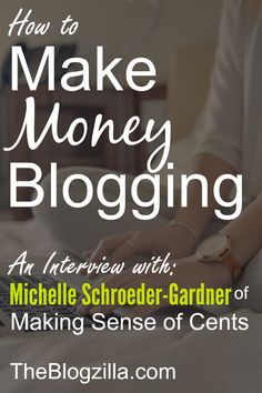 Blog monetization. An interview with Michelle of Making Sense of Cents about how to make money blogging via TheBlogzilla.com