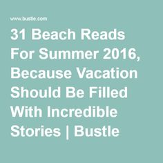 31 Beach Reads For Summer 2016, Because Vacation Should Be Filled With Incredible Stories | Bustle