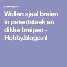 Wollen sjaal breien in patentsteek en dikke breipen - Hobby.blogo.nl
